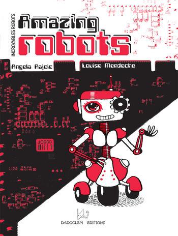 Incroyables robots - Amazing robots | Rajcic Angela