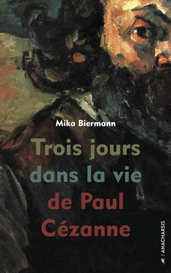 Trois jours dans la vie de Paul Cézanne | Biermann, Mika